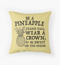 Be a pineapple. Stand tall. Wear a crown. Be Sweet in the Inside Throw Pillow
