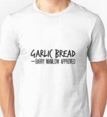 Garlic Bread - Barry Manilow Approved T-Shirt