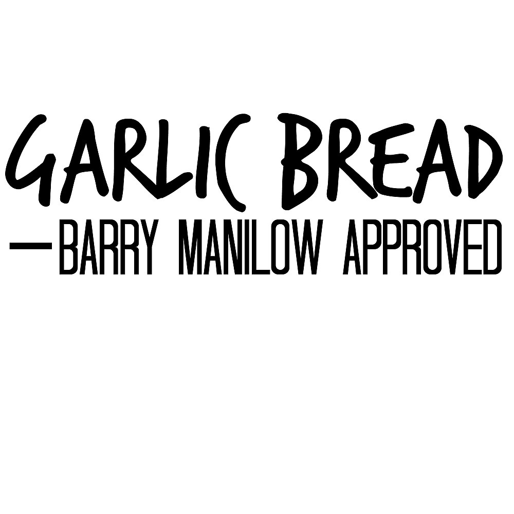 Garlic Bread - Barry Manilow Approved by BMGBFC