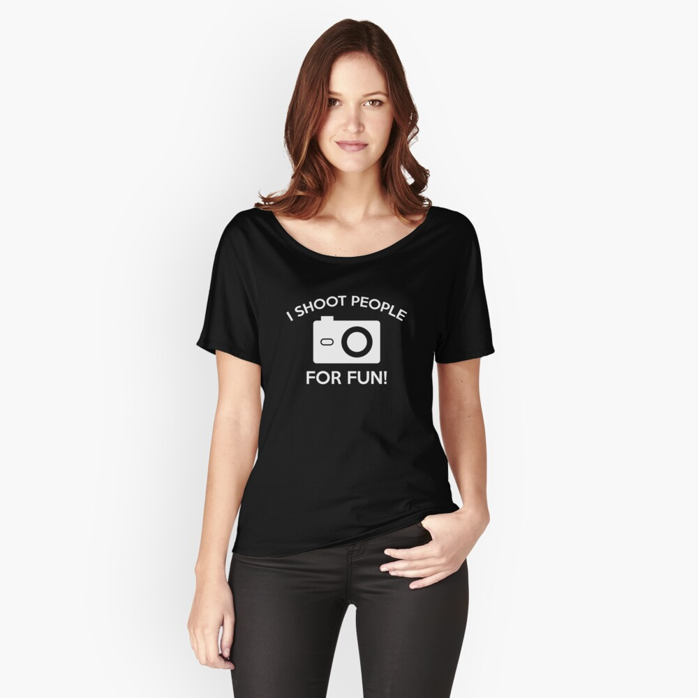 I Shoot People For Fun Women's Relaxed Fit T-Shirt Front
