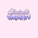 Eliminate Girlhate • Feminist by riotcakes