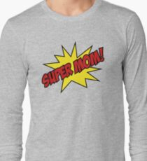 Super Mom! Long Sleeve T-Shirt