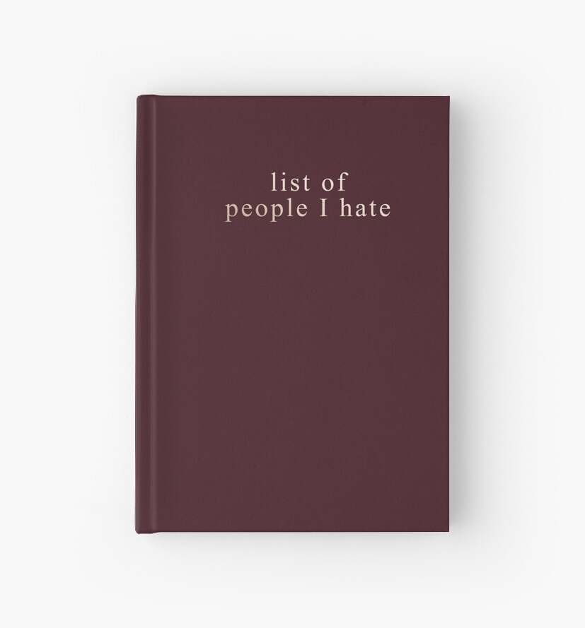 list of people I hate notebook by dairinne