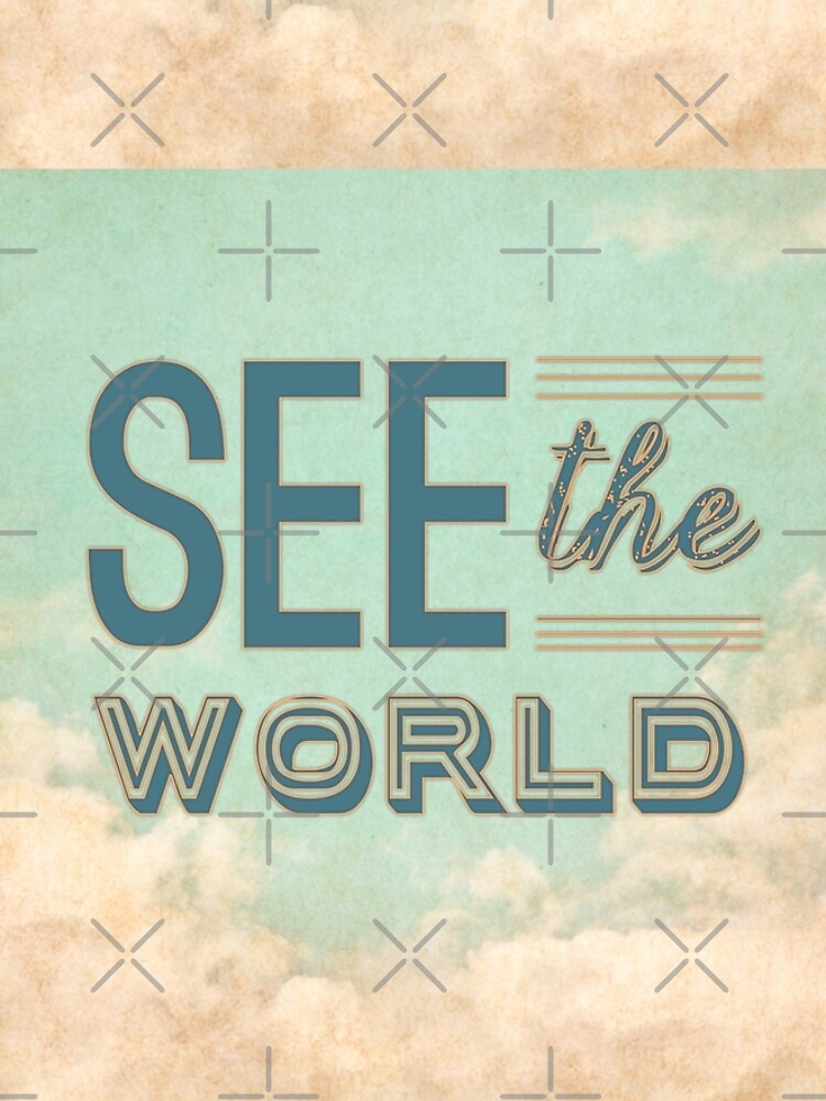 See the world. by love999