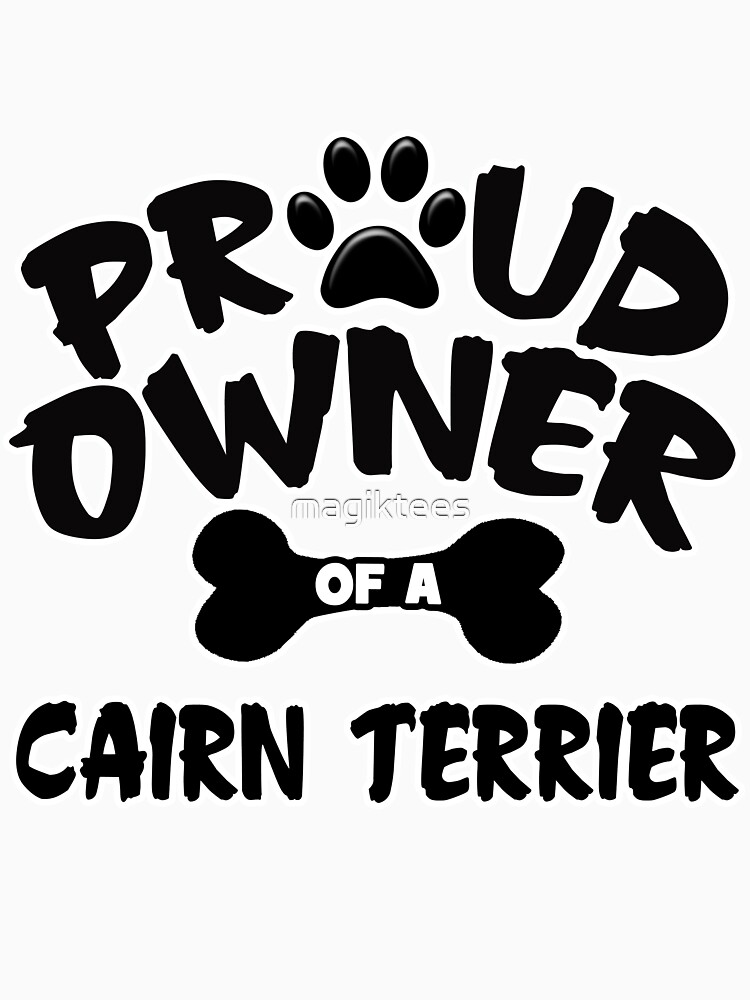Proud Owner Of A Cairn Terrier by magiktees