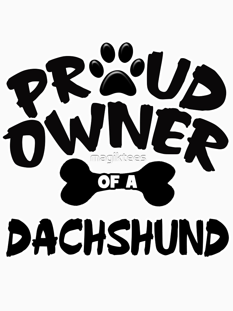 Proud Owner Of A Dachshund by magiktees