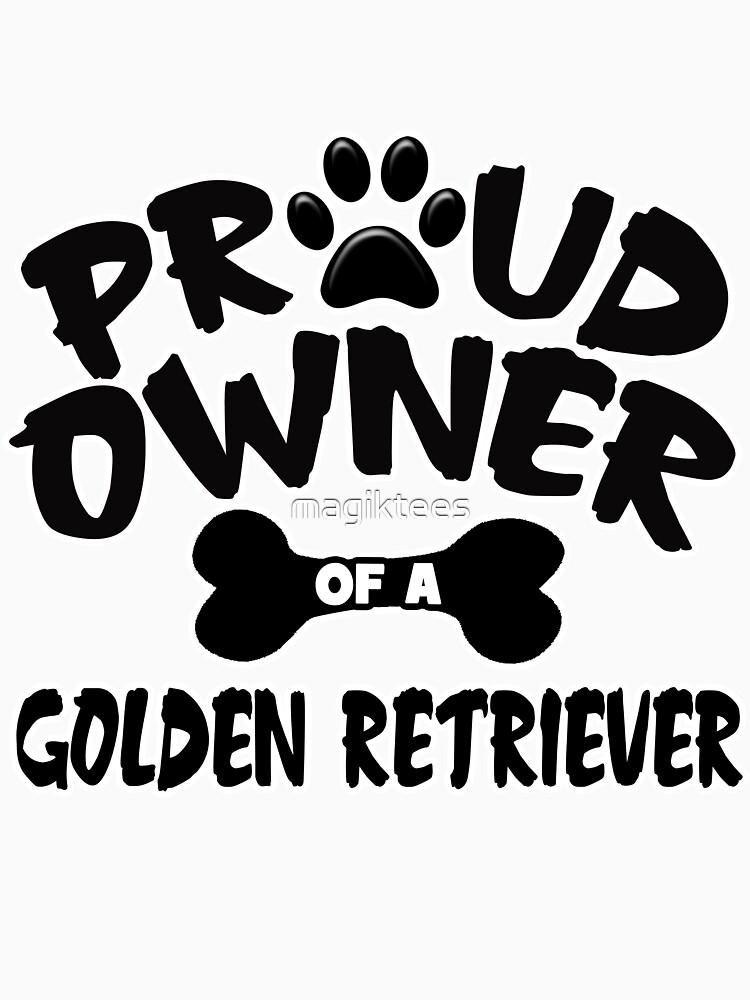Proud Owner Of A Golden Retriever by magiktees