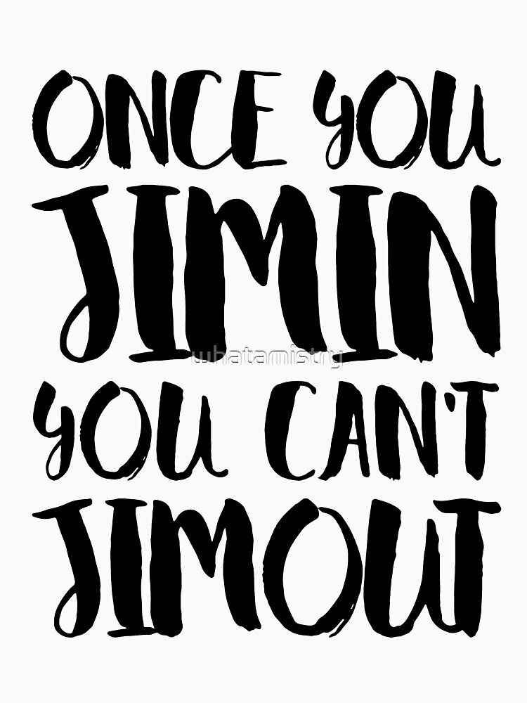 BTS JIMIN - ONCE YOU JIMIN YOU CAN'T JIMOUT by whatamistry