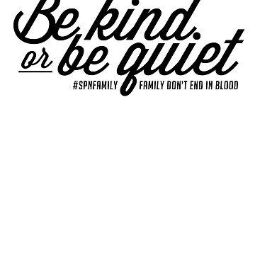 SPN FAMILY: Be Kind or Be Quiet by malcchiato