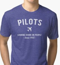 Pilots. Looking down on people Since 1903 Tri-blend T-Shirt