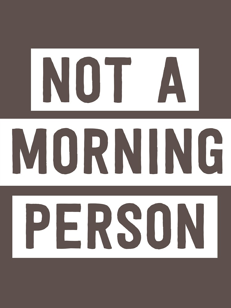 Not a morning person by careers
