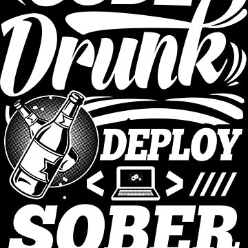Code drunk; Deploy sober by ideasasylum