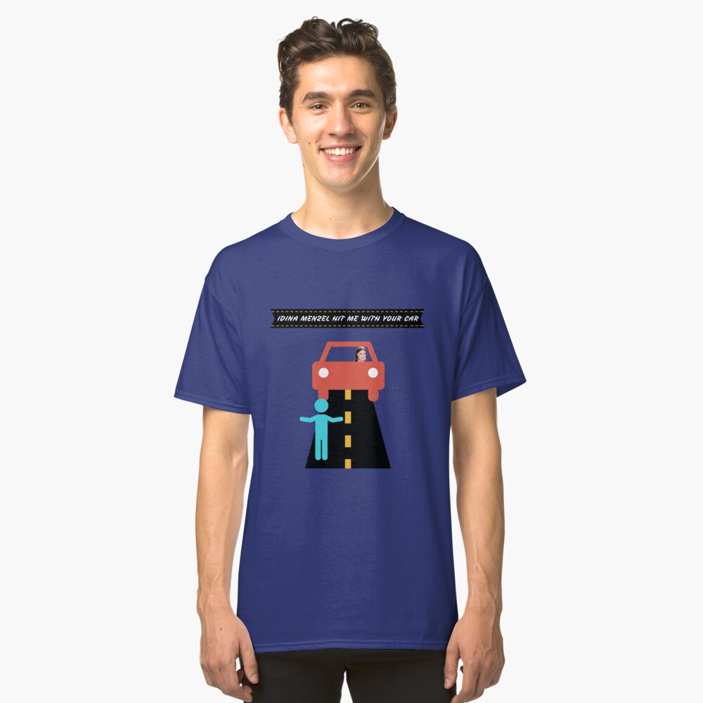 idina menzel hit me with your car Classic T-Shirt Front
