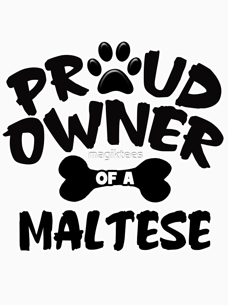 Proud Owner Of A Maltese by magiktees