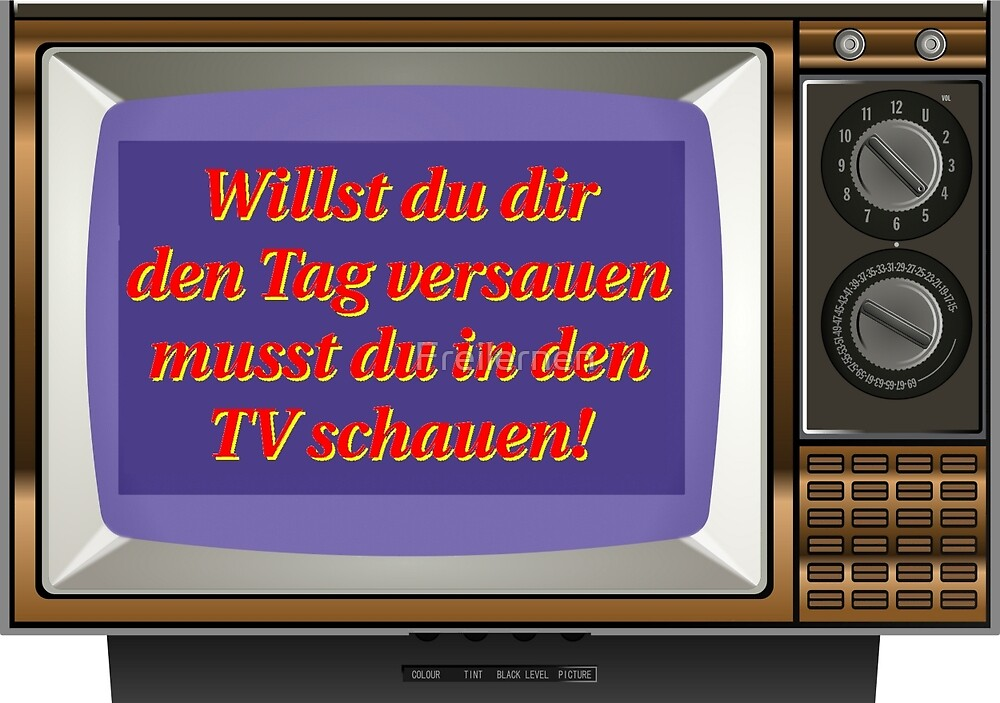 If you want to mess up your day, you have to watch TV! by Freilernen