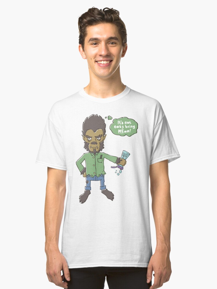 Willard Wolfman (It's Not Easy Being MEan) Classic T-Shirt Front