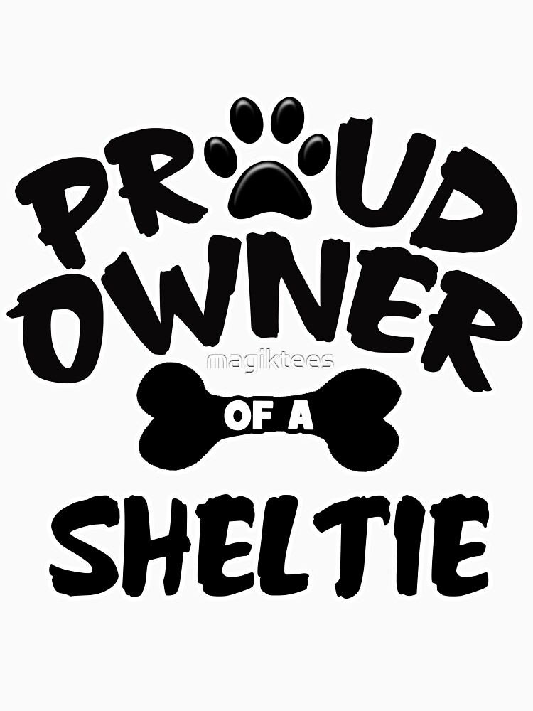 Proud Owner Of A Sheltie by magiktees