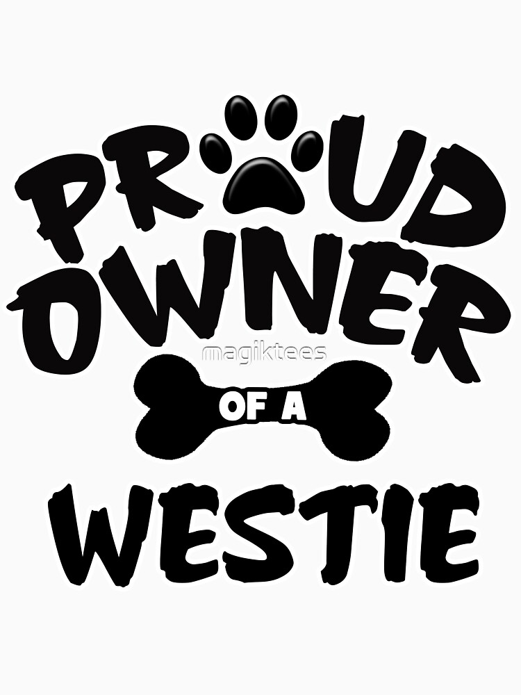 Proud Owner Of A Westie by magiktees
