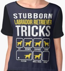 Stubborn Labrador Retriever Tricks Chiffon Top