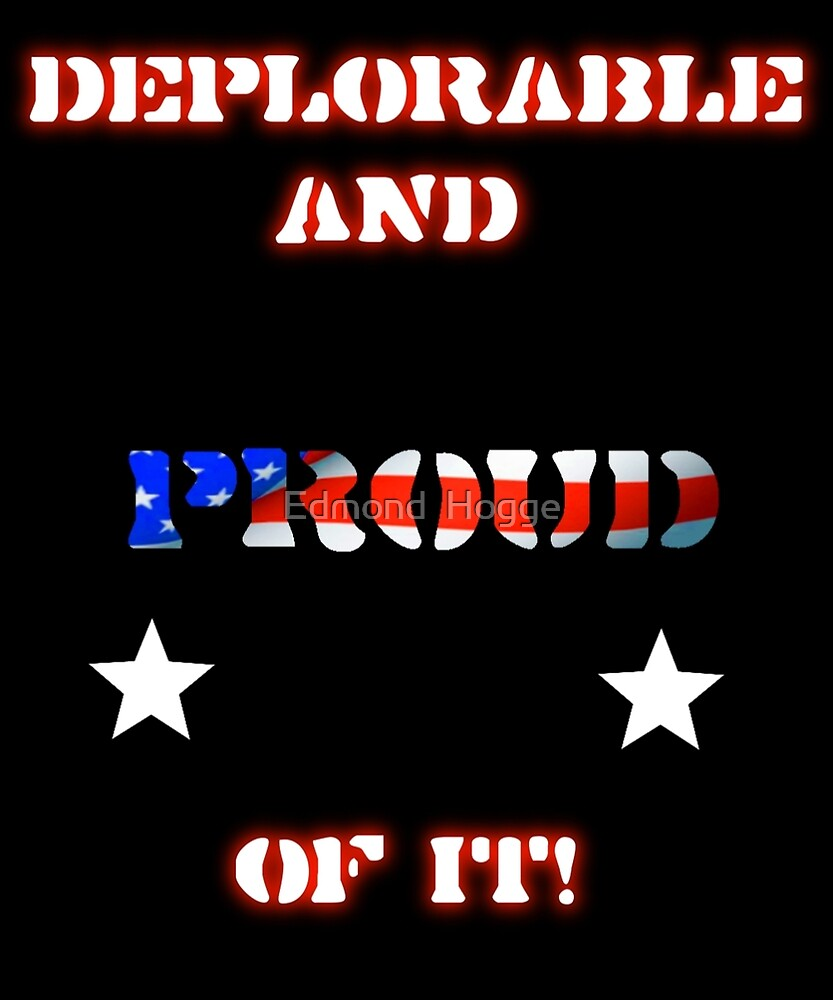 Deplorable and Proud by Edmond  Hogge
