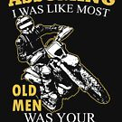 Motocross - Assuming I Was Like Most Old Men Was Your First Mistake T-shirts by Estelle R Leggett