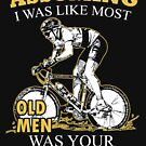 Mountain Biking - Assuming I Was Like Most Old Men Was Your First Mistake T-shirts by Estelle R Leggett