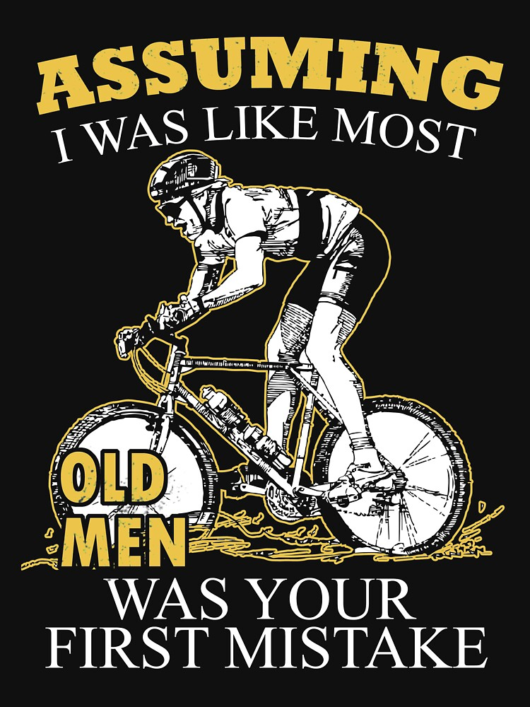 Mountain Biking - Assuming I Was Like Most Old Men Was Your First Mistake T-shirts by estelleleggett