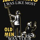 Painting - Assuming I Was Like Most Old Men Was Your First Mistake T-shirts by Estelle R Leggett