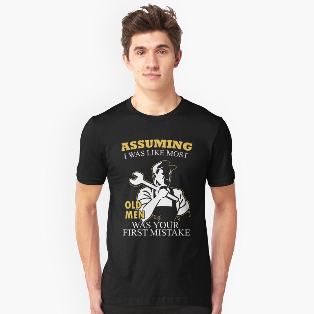 Plumber - Assuming I Was Like Most Old Men Was Your First Mistake T-shirts Unisex T-Shirt Front