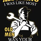Plumber - Assuming I Was Like Most Old Men Was Your First Mistake T-shirts by Estelle R Leggett
