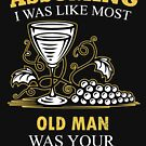 Wine - Assuming I Was Like Most Old Men Was Your First Mistake T-shirts by Estelle R Leggett