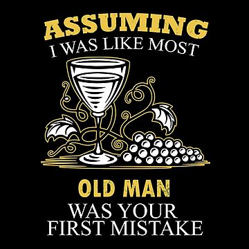 Wine - Assuming I Was Like Most Old Men Was Your First Mistake T-shirts by estelleleggett