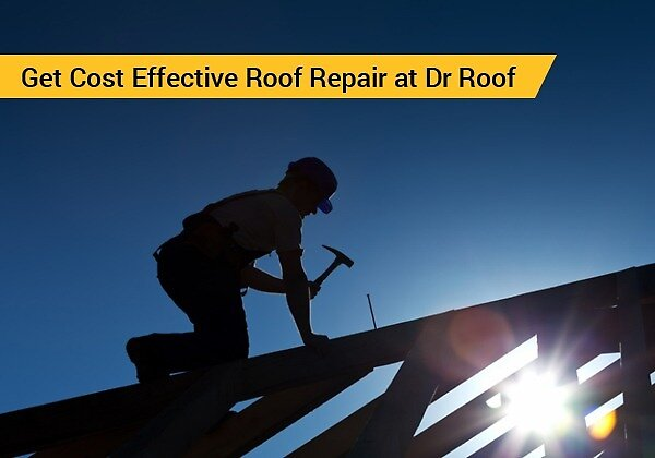 Get Cost Effective Roof Repair at Dr Roof by Dr Roof