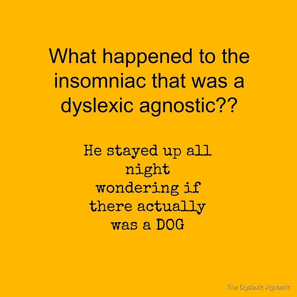 DYSLEXIC AGNOSTIC JOKE!!! by The Dyslexic Agnostic