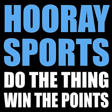 Hooray Sports Do The Thing Win The Points by MimiDezines