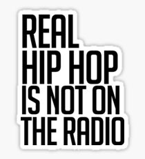 Real hip hop is NOT on the radio Sticker