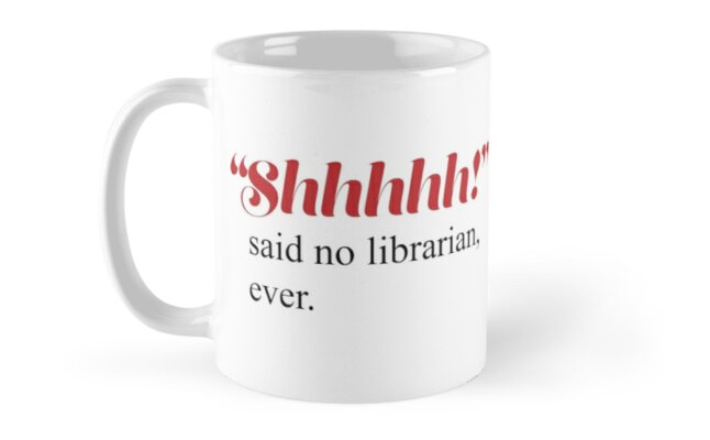 """Shhhhh!"" said no librarian, ever. by Arabel"