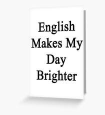 English Makes My Day Brighter  Greeting Card