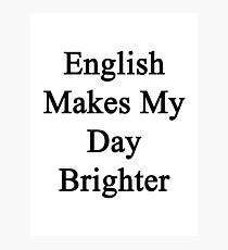 English Makes My Day Brighter  Photographic Print