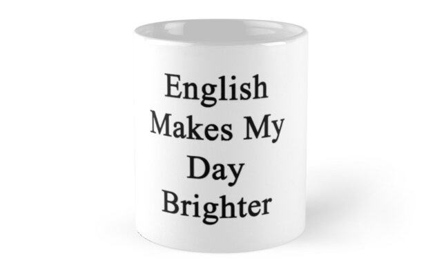 English Makes My Day Brighter  by supernova23