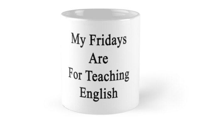 My Fridays Are For Teaching English  by supernova23