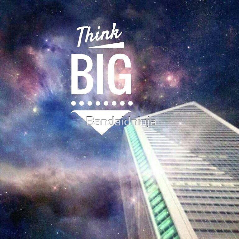 think big by Bandaidninja