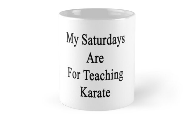 My Saturdays Are For Teaching Karate by supernova23