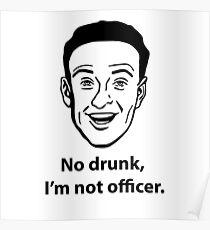 No drunk, I'm not officer. Poster