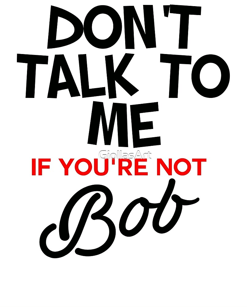 Do not talk to me (Bob) by GiollasArt