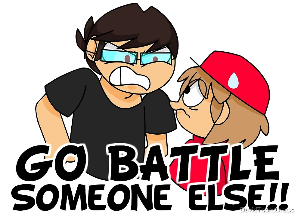 Go Battle Someone Else!! by DavidToonsDraws
