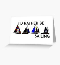 I'D RATHER BE SAILING SAIL BOAT SAILBOAT YACHT YACHTING ID 2 Greeting Card