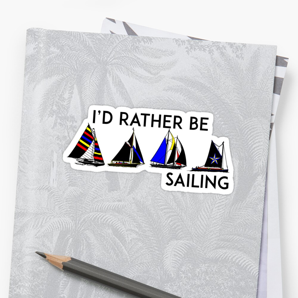 I'D RATHER BE SAILING SAIL BOAT SAILBOAT YACHT YACHTING ID 2 by MyHandmadeSigns