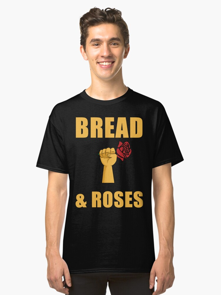 Bread And Roses T Shirt Classic T-Shirt Front