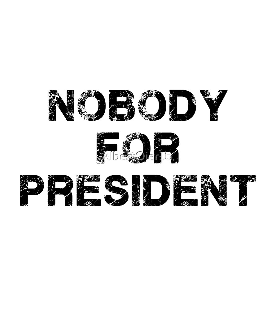 Nobody For President by AlbertOjer16